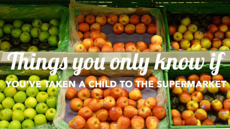 Image: Things you only know if: you've taken a chlild to a supermarket