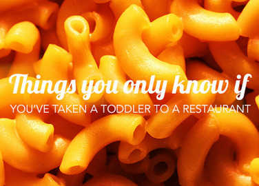 Image: Things You Only Know If You've Taken A Toddler to a Restaurant