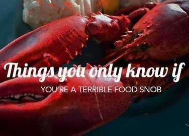Image: Things you only know if you're a terrible food snob