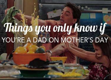 Image: Things you only know if you're a dad on mother's day