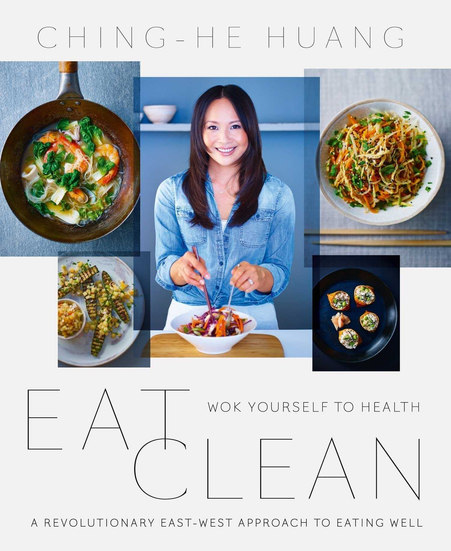 Eat Clean: Wok Yourself to Health by Ching-He Huang